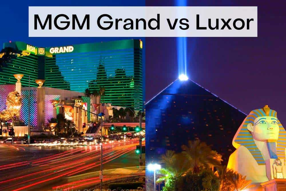 MGM Grand vs. Luxor: Which Is Better?