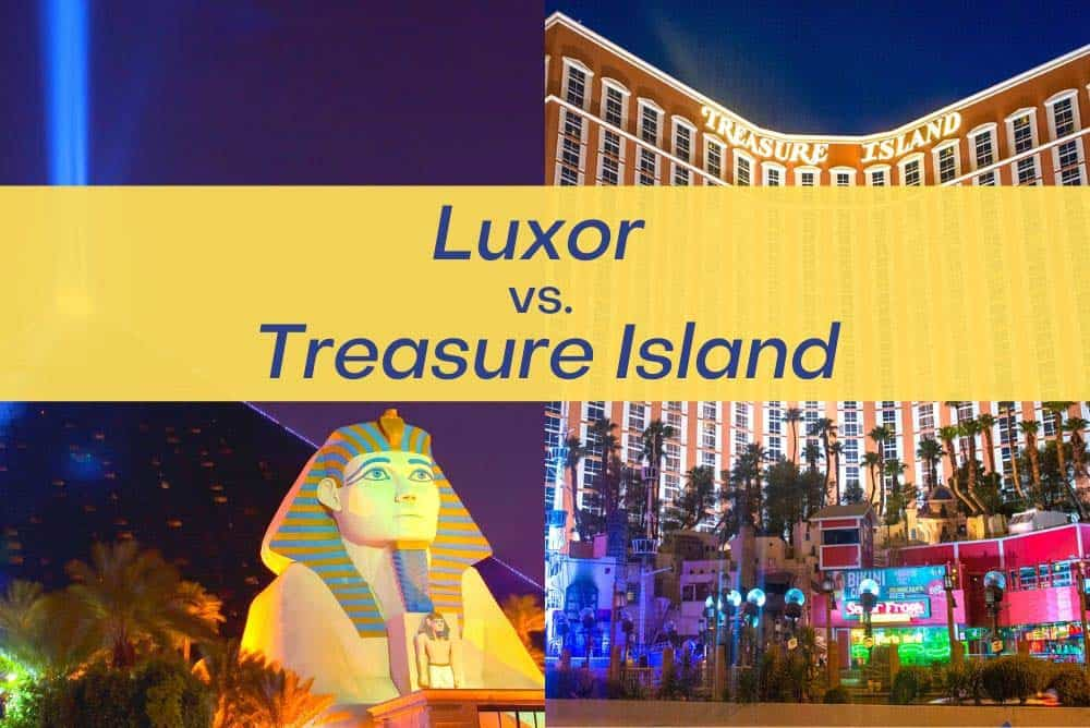 Luxor Las Vegas or Treasure Island TI: Which is better?